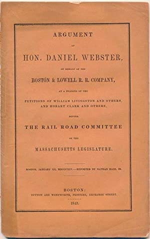 Argument of Hon. Daniel Webster, on Behalf of the Boston & Lowell R.R. Company, on Behalf of ...