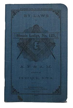 By-Laws of Mosaic Lodge, No. 125 A.F. & A.M. Located at Dubuque, Iowa: MASONS / DUBUQUE, IOWA)
