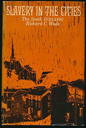 Slavery in the Cities: The South, 1820-1860.: WADE, Richard C.