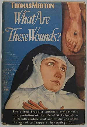 What Are These Wounds? The Life of a Cistercian Mystic -- Saint Ludgarde of Aywieres.: MERTON, ...