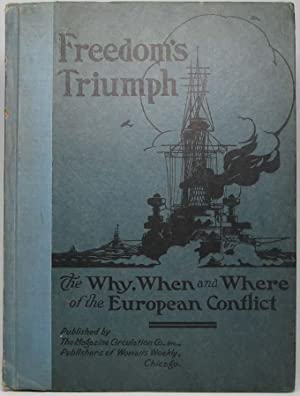 Freedom's Triumph: The Why, When and Where of the European Conflict.: WORLD WAR ONE).