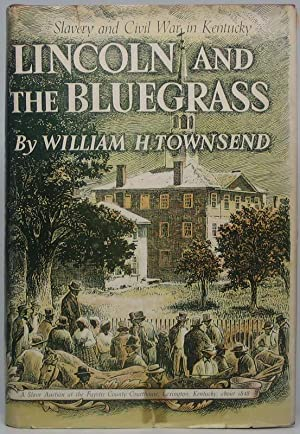 Lincoln and the Bluegrass: Slavery and Civil War in Kentucky: TOWNSEND, William H.