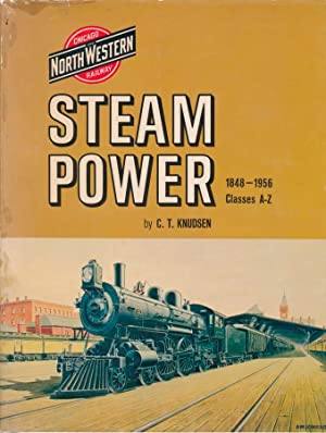 Chicago and Northwestern Railway Steam Power 1848-1956: Classes A-Z