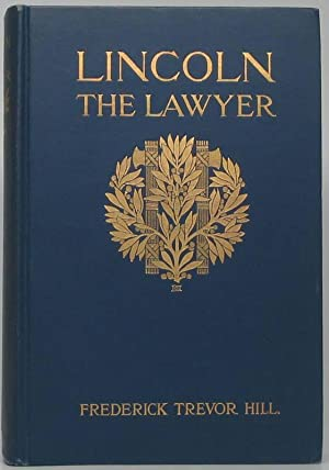 Lincoln the Lawyer.: HILL, Frederick Trevor.