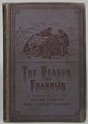The Search for Franklin: A Narrative of the American Expedition under Lieutenant Schwatka, 1878 to ...