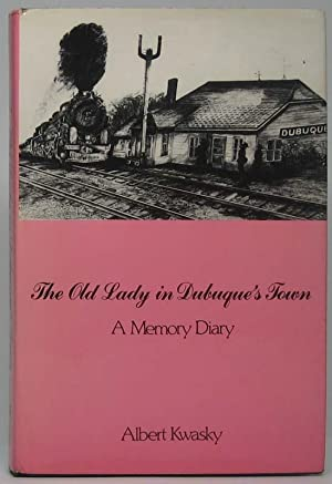 The Old Lady in Dubuque's Town: A Memory Diary.: KWASKY, Albert.