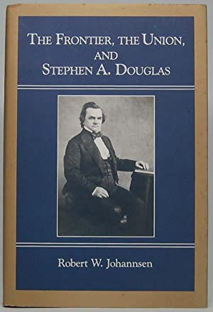 The Frontier, the Union, and Stephen A. Douglas