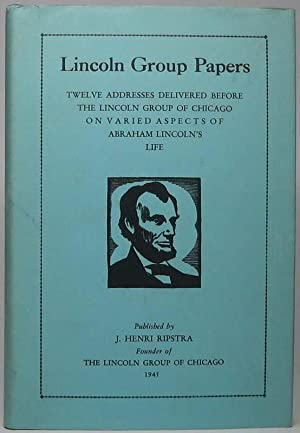 Lincoln Group Papers: Twelve Addresses Delivered Before the Lincoln Group of Chicago on Varied As...