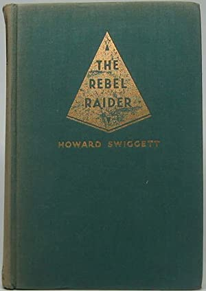The Rebel Raider: A Life of John: SWIGGETT, Howard