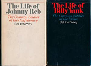 The Life of Billy Yank: The Common Soldier of the Union -- The Life of Johnny Reb: The Common Sol...