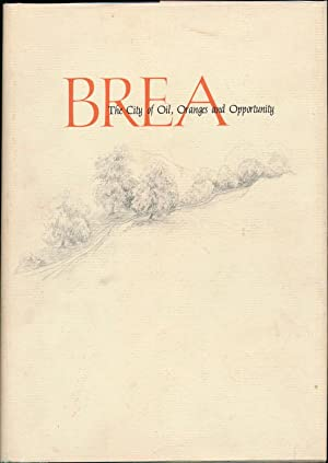 Brea: The City of Oil, Oranges and Opportunity