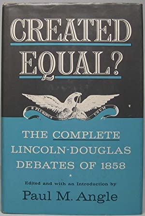 Created Equal? The Complete Lincoln-Douglas Debates of: ANGLE, Paul M.