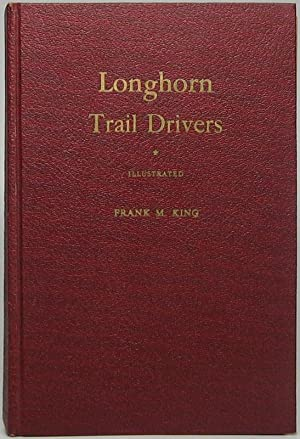 Longhorn Trail Drivers: Being a True Story of the Cattle Drives of Long Ago