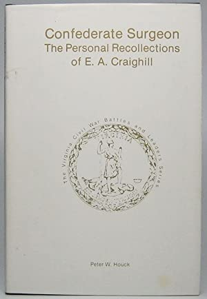 Confederate Surgeon: The Personal Recollections of E.A. Craighill