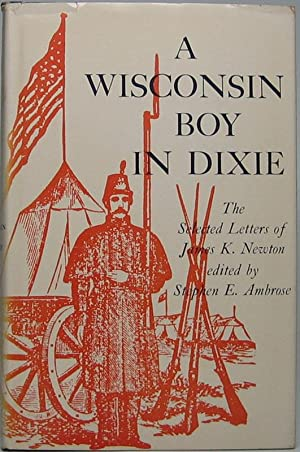 A Wisconsin Boy in Dixie: The Selected Letters of James K. Newton