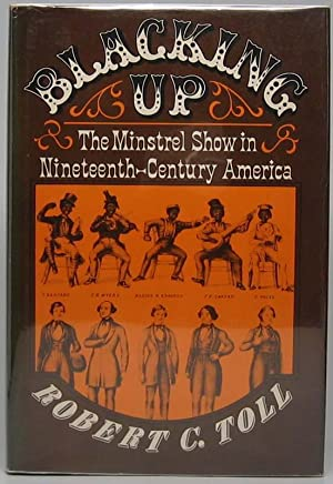 Blacking Up: The Minstrel Show in Nineteenth-Century America.: TOLL, Robert C.