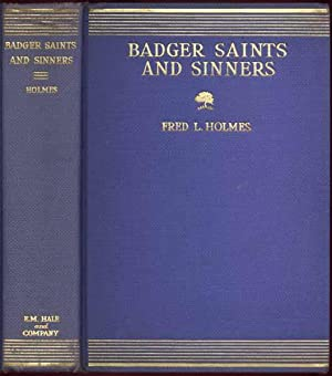 Badger Saint and Sinners.: HOLMES, Fred L.