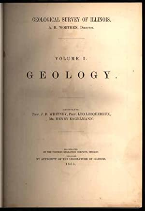 Geologic Survey of Illinois: Volume I -- Geology.: WORTHEN, A.H. (director).