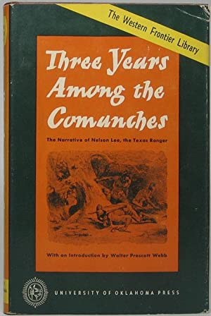 Three Years Among the Comanches: The Narrative of Nelson Lee the Texas Ranger -- Containing a det...