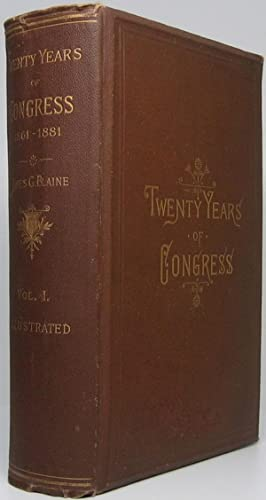 Twenty Years of Congress: From Lincoln to Garfield with a Review of the Events Which Led to the P...