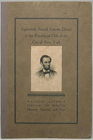Proceedings at the Eighteenth Annual Lincoln Dinner of the Republican Club of the City of New York.