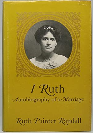 I Ruth: Autobiography of a Marriage: The Self-Told Story of the Woman Who Married the Great Linco...