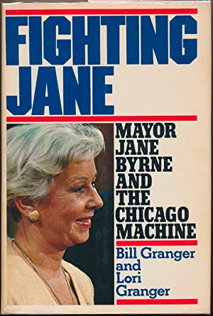 Fighting Jane: Mayor Jane Byrne and the Chicago Machine