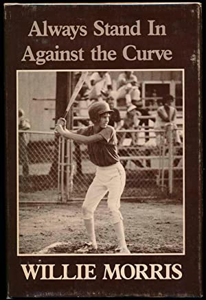 Always Stand in Against the Curve and Other Sports Stories.: MORRIS, Willie.