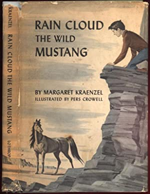 Rain Cloud: The Wild Mustang. Illustrations by Pers Crowell.: KRAENZEL, Margaret.