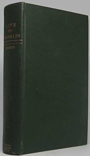 The Life of Benjamin Franklin; Containing the Autobiography, with Notes and a Continuation: SPARKS,...