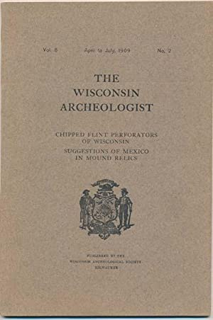 The Wisconsin Archeologist: Vol. 8, No. 2 (April to July, 1909).: BROWN, Charles E. (secretary and ...