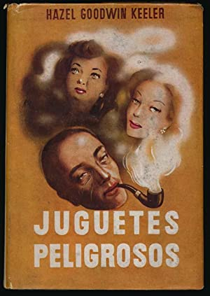 Juguetes Peligrosos.: KEELER, Hazel Goodwin.