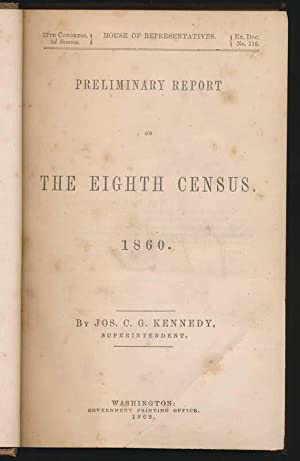 Preliminary Report on the Eighth Census, 1860: KENNEDY, Joseph C.G.