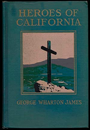 Heroes of California: The Story of the Founders of the Golden State as Narrated by Themselves or ...