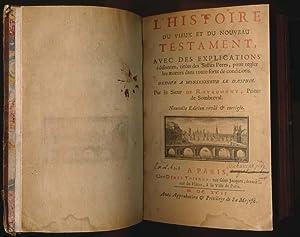 L'Histoire du Vieux et du Nouveau Testament, avec des Explications edifiantes, tirees des ...