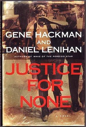 Justice for None.: HACKMAN, Gene, and LENIHAN, Daniel.