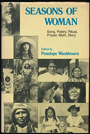 Seasons of Woman: Song, Poetry, Ritual, Prayer, Myth, Story: WASHBOURN, Penelope (editor)