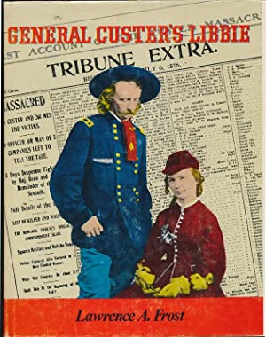 General Custer's Libbie.: FROST, Lawrence A.