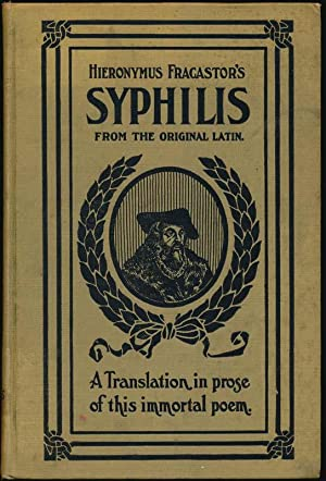 Hieronymus Fracastor's Syphilis: A Translation in Prose from the Original Latin of Fracastor's Im...