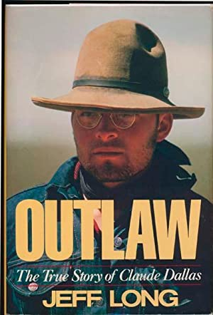 Outlaw: The True Story of Claude Dallas.: LONG, Jeff.