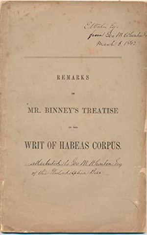 Remarks on Mr. Binney's Treatise on the Writ of Habeas Corpus.: WHARTON, George M.