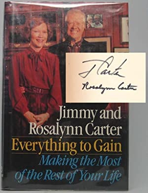 Everything to Gain: Making the Most of the Rest of Your Life.: CARTER, Jimmy, and CARTER, Rosalynn.
