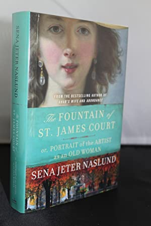 The Fountain of St. James Court; or, Portrait of the Artist as an Old Woman: A Novel: Naslund, Sena...