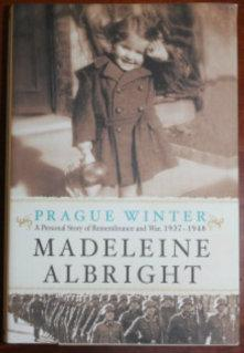 Prague Winter: A Personal Story of Rememberance and War, 1937-1948: Madeleine Albright