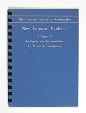 Chamberlain Innocence Committee. New Forensic Evidence in support of an Inquiry into the Convicti...
