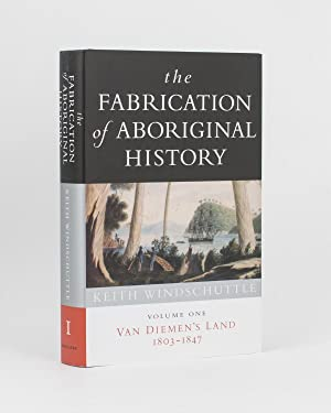 The Fabrication of Aboriginal History. Volume One: WINDSCHUTTLE, Keith