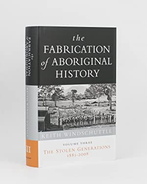 The Fabrication of Aboriginal History. Volume Three: WINDSCHUTTLE, Keith
