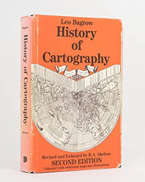 History of Cartography. Revised and enlarged by .A. Skelton, Superintendent of the Map Room at th...