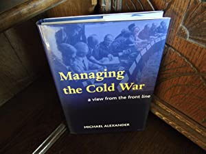 Managing the Cold War a view from the front line