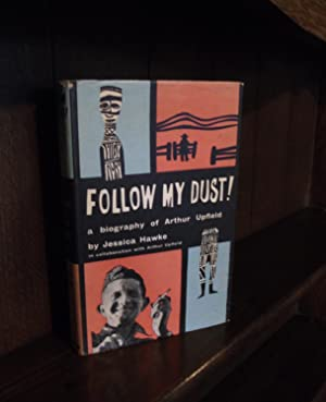 Follow My Dust! A biography of Arthur Upfield